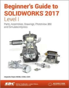 Beginner's Guide to Solidworks 2017 - Level I (Including Unique Access Code), Paperback Book