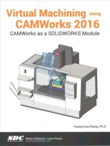 Virtual Machining Using CAMWorks 2016, Paperback / softback Book