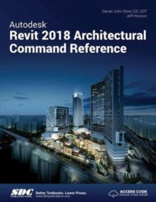 Autodesk Revit 2018 Architectural Command Reference, Paperback Book