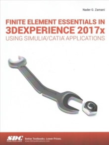 Finite Element Essentials in 3DEXPERIENCE 2017x Using SIMULIA/CATIA Applications, Paperback Book