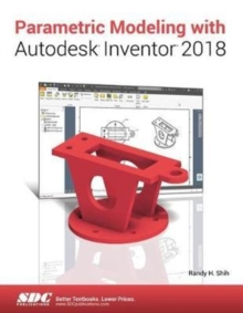 Parametric Modeling with Autodesk Inventor 2018, Paperback Book