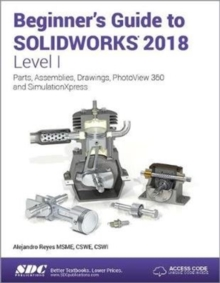 Beginner's Guide to SOLIDWORKS 2018 - Level I, Paperback / softback Book