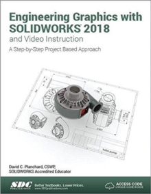 Engineering Graphics with SOLIDWORKS 2018 and Video Instruction, Paperback / softback Book