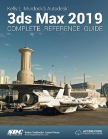 Kelly L. Murdock's Autodesk 3ds Max 2019 Complete Reference Guide, Paperback / softback Book