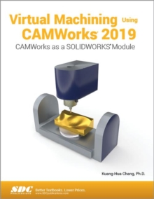 Virtual Machining Using CAMWorks 2019, Paperback / softback Book