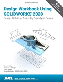 Design Workbook Using SOLIDWORKS 2020, Paperback / softback Book