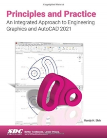 Principles and Practice An Integrated Approach to Engineering Graphics and AutoCAD 2021, Paperback / softback Book