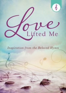 Love Lifted Me : Inspiration from the Beloved Hymn, EPUB eBook