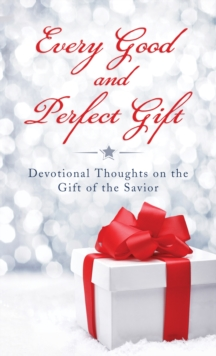Every Good and Perfect Gift : Devotional Thoughts on the Gift of the Savior, EPUB eBook
