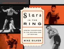 Stars in the Ring: Jewish Champions in the Golden Age of Boxing : A Photographic History, Hardback Book