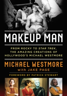Makeup Man : From Rocky to Star Trek the Amazing Creations of Hollywood's Michael Westmore, Hardback Book