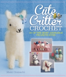 Cute Critter Crochet : 30 Adorable Patterns, Paperback / softback Book