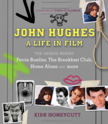 John Hughes: A Life in Film : The Genius Behind Ferris Bueller, The Breakfast Club, Home Alone, and more, Hardback Book