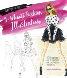 Sketch and Go: 5-Minute Fashion Illustration : 500 Templates and Techniques for Live Fashion Sketching, Paperback / softback Book