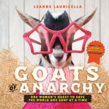 Goats of Anarchy : One Woman's Quest to Save the World One Goat At A Time, Hardback Book