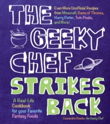 The Geeky Chef Strikes Back : Even More Unofficial Recipes from Minecraft, Game of Thrones, Harry Potter, Twin Peaks, and More!, Hardback Book