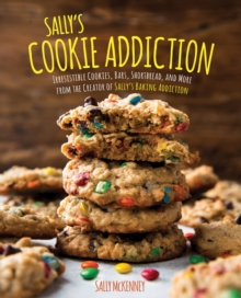 Sally's Cookie Addiction : Irresistible Cookies, Cookie Bars, Shortbread, and More from the Creator of Sally's Baking Addiction, Hardback Book