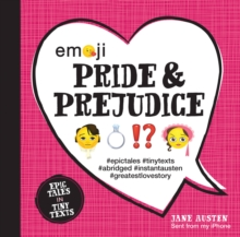 Emoji Pride and Prejudice : Epic Tales in Tiny Texts, Hardback Book