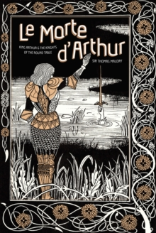 Le Morte d'Arthur : King Arthur & The Knights of The Round Table, Hardback Book
