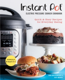 Instant Pot (R) Electric Pressure Cooker Cookbook (An Authorized Instant Pot (R) Cookbook) : Quick & Easy Recipes for Everyday Eating, Hardback Book