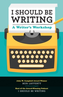 I Should Be Writing : A Writer's Workshop, Paperback Book