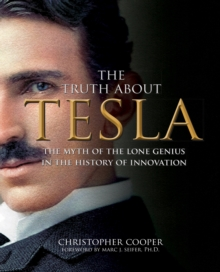 The Truth About Tesla : The Myth of the Lone Genius in the History of Innovation, Paperback / softback Book