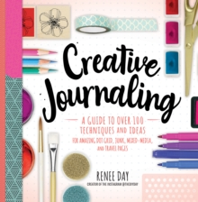 Creative Journaling : A Guide to Over 100 Techniques and Ideas for Amazing Dot Grid, Junk, Mixed Media, and Travel Pages, Paperback / softback Book