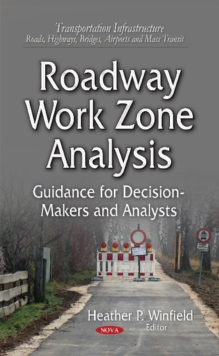 Roadway Work Zone Analysis : Guidance for Decision-Makers and Analysts, Hardback Book