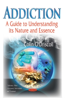Addiction : A Guide to Understanding its Nature & Essence, Paperback Book