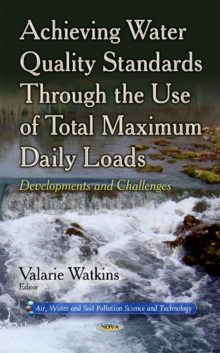 Achieving Water Quality Standards Through the Use of Total Maximum Daily Loads : Developments & Challenges, Hardback Book