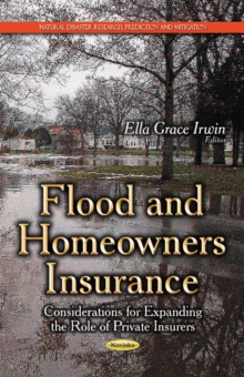 Flood & Homeowners Insurance : Considerations for Expanding the Role of Private Insurers, Paperback Book
