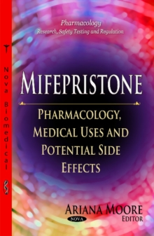 Mifepristone : Pharmacology, Medical Uses & Potential Side Effects, Paperback Book