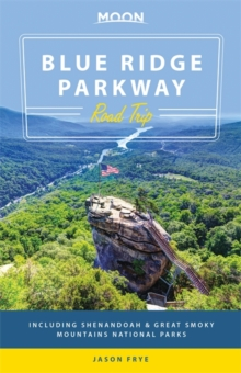 Moon Blue Ridge Parkway Road Trip : Including Shenandoah & Great Smoky Mountains National Parks, Paperback Book