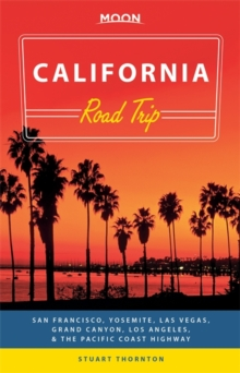 Moon California Road Trip (Second Edition) : San Francisco, Yosemite, Las Vegas, Grand Canyon, Los Angeles & the Pacific Coast, Paperback / softback Book