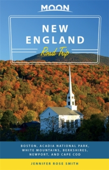 Moon New England Road Trip : Boston, Acadia National Park, White Mountains, Berkshires, Newport, and Cape Cod, Paperback Book
