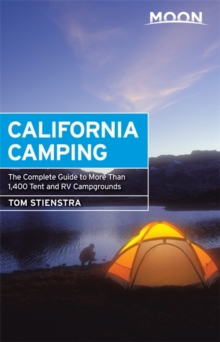Moon California Camping, 20th Edition : The Complete Guide to More Than 1,400 Tent and RV Campgrounds, Paperback Book
