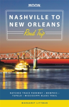 Moon Nashville to New Orleans Road Trip : Natchez Trace Parkway, Memphis, Tupelo, Mississippi Blues Trail, Paperback Book