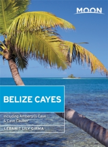 Moon Belize Cayes (Second Edition) : Including Ambergris Caye & Caye Caulker, Paperback Book