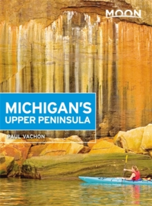 Moon Michigan's Upper Peninsula (Fourth Edition), Paperback / softback Book
