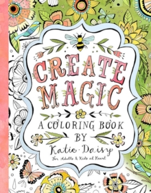 Create Magic - Coloring Book : For Adults & Kids at Heart, Paperback / softback Book