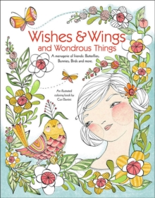 Wishes & Wings and Wondrous Things - Coloring Book : A Menagerie of Friends; Butterflies, Bunnies, Birds and More, Paperback Book