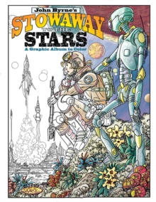 John Byrne's Stowaway To The Stars A Graphic Album To Color, Paperback / softback Book