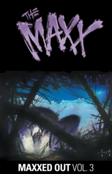 The Maxx Maxxed Out, Vol. 3, Paperback Book