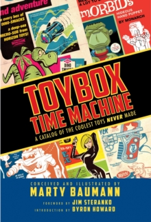 Toybox Time Machine : A Catalog Of The Coolest Toys Never Made, Hardback Book