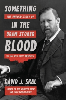Something in the Blood : The Untold Story of Bram Stoker, the Man Who Wrote Dracula, Hardback Book