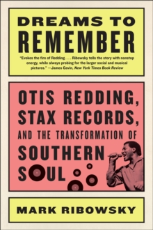 Dreams to Remember : Otis Redding, Stax Records, and the Transformation of Southern Soul, Paperback Book