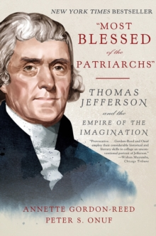"""Most Blessed of the Patriarchs"" : Thomas Jefferson and the Empire of the Imagination, Paperback Book"
