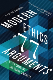 Modern Ethics in 77 Arguments : A Stone Reader, Hardback Book