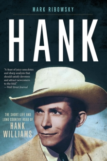 Hank : The Short Life and Long Country Road of Hank Williams, Paperback / softback Book