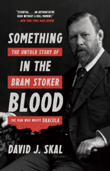 Something in the Blood : The Untold Story of Bram Stoker, the Man Who Wrote Dracula, Paperback Book